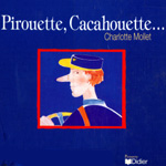 Pirouette, Cacahouette…